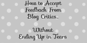 How to accept feedback from critics without ending up in tears