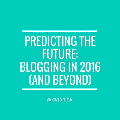 Predicting the Future: Blogging in 2016 (and Beyond)