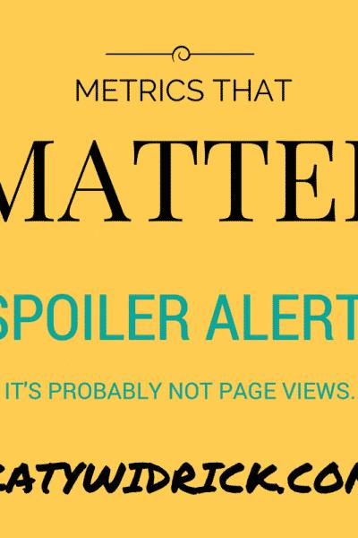 METRICS THAT MATTER: Spoiler alert; it's probably not page views.