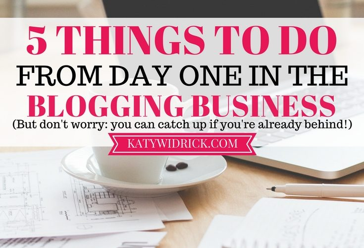 5 Things to Do From Day One in the Blogging Business