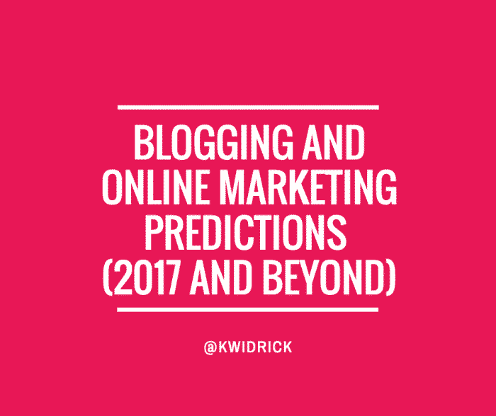 Blogging and Online Marketing Predictions for 2017