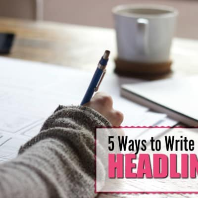 5 Ways to Write Better Headlines (for Blog Posts, Emails and More)