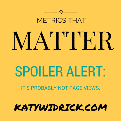 Metrics That Matter (Spoiler: It's Probably Not Page Views)
